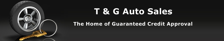 T & G Auto Sales the Home of Guaranteed Credit Approval